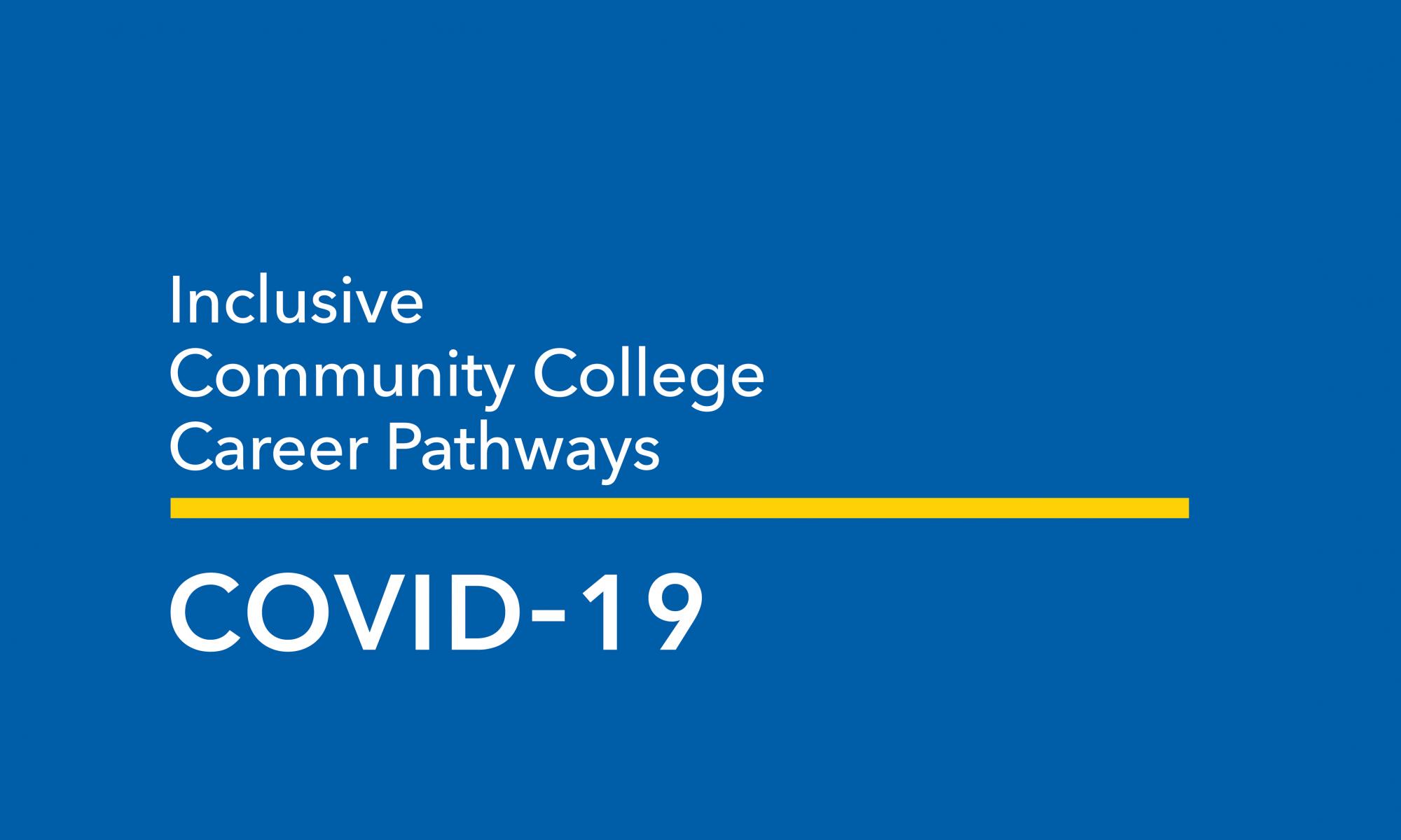 Inclusive Community College Career Pathways: COVID-19
